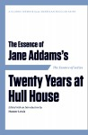 The Essence of Jane Addams's Twenty Years at Hull House cover
