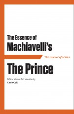 The Essence of Machiavelli's The Prince cover